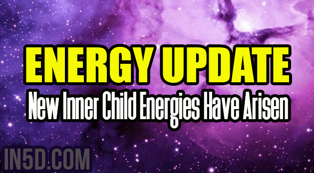 Energy Update - New Inner Child Energies Have Arisen