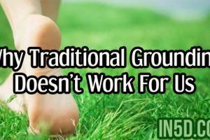 Spiritual Awakening – Why Traditional Grounding Doesn't Work For Us