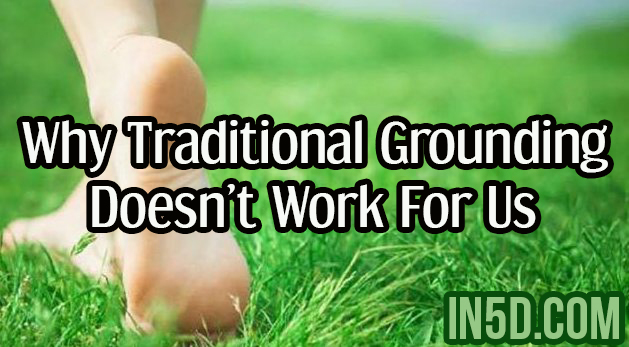 Spiritual Awakening - Why Traditional Grounding Doesn't Work For Us