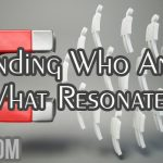 Finding Who And What Resonates