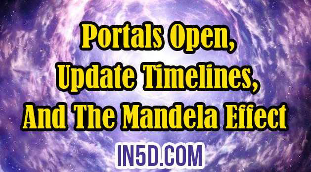 Portals Open, Update Timelines, And The Mandela Effect