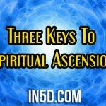 Three Keys To Spiritual Ascension