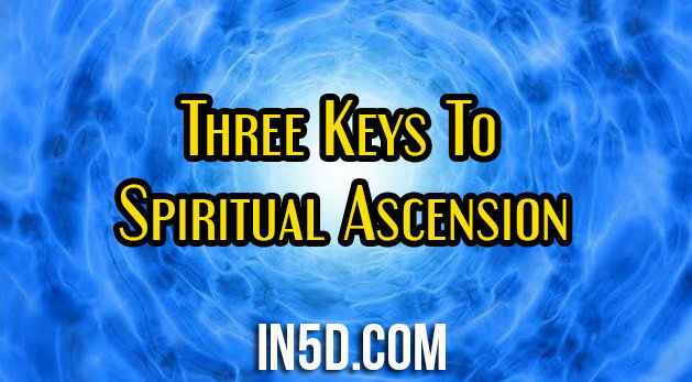 Three Keys To Spiritual Ascension