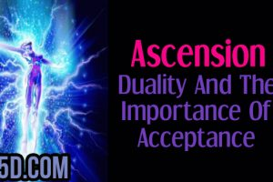 Ascension – Duality And The Importance Of Acceptance