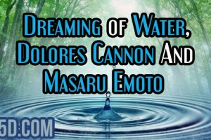 Dreaming of Water, Dolores Cannon And Masaru Emoto