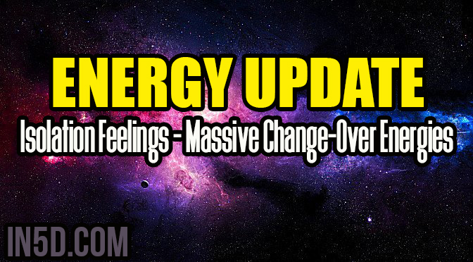 Energy Update - Isolation Feelings - Massive Change-Over Energies