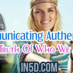 Communicating Authenticity – The Truth Of Who We Are!