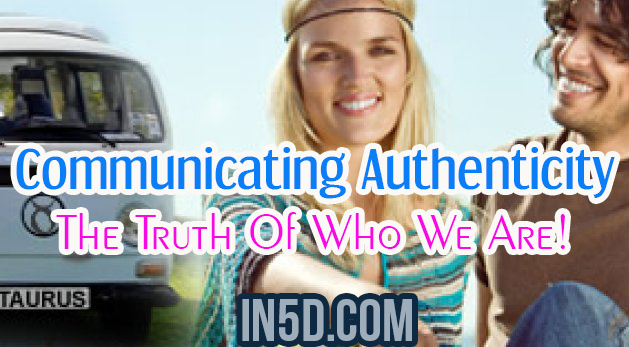 Communicating Authenticity - The Truth Of Who We Are!