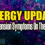 ENERGY UPDATE – Ascension Symptoms On The Rise