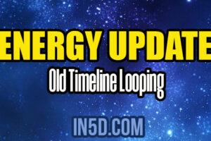 Energy Update – Old Timeline Looping