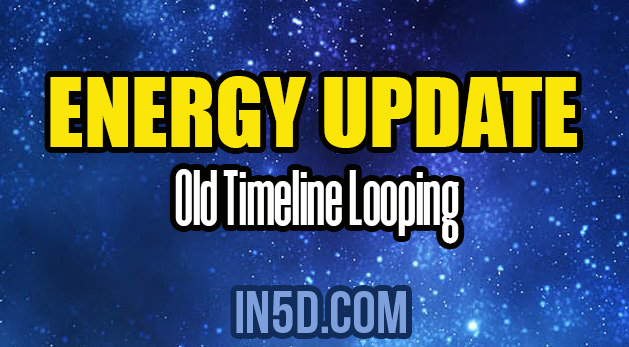 Energy Update - Old Timeline Looping