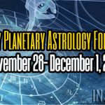 Weekly Planetary Astrology Forecast November 28- December 1, 2017