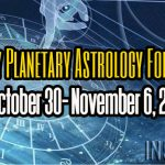 Weekly Planetary Astrology Forecast October 30- November 6, 2017