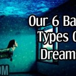 Our 6 Basic Types Of Dreams