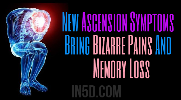New Ascension Symptoms Bring Bizarre Pains And Memory Loss
