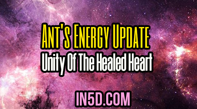 Ant's Energy Update - Unity Of The Healed Heart
