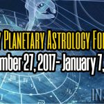 Weekly Planetary Astrology Forecast December 27, 2017- January 7, 2018