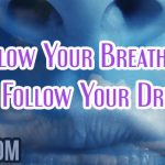 Follow Your Breath As You Follow Your Dreams