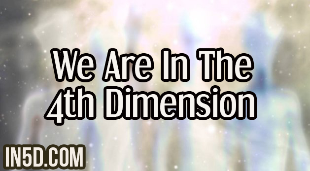 We Are In The 4th Dimension