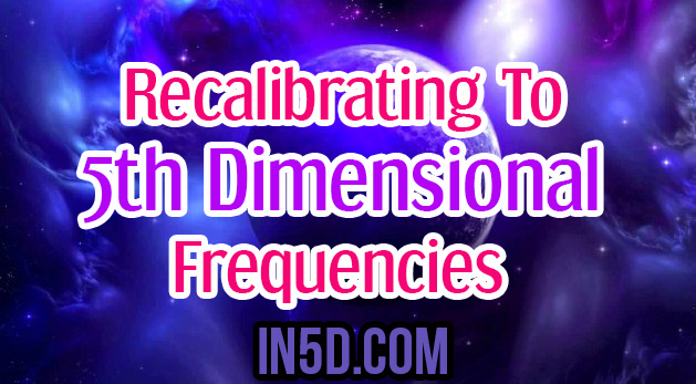 Recalibrating To 5th Dimensional Frequencies