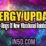 Energy Update – Completing Rings Of New Vibrational Rainbow Energies