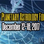Weekly Planetary Astrology Forecast December 12-18, 2017