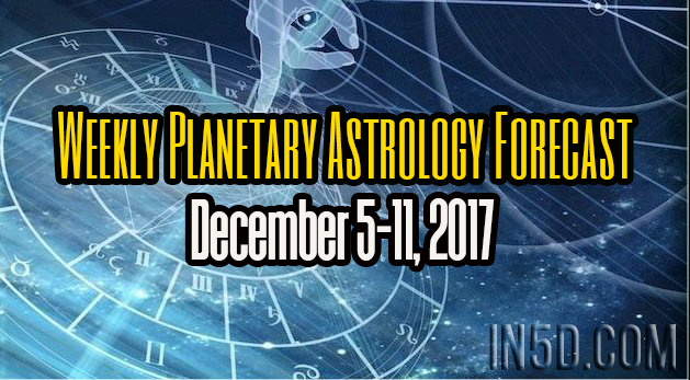 Weekly Planetary Astrology Forecast December 5-11, 2017