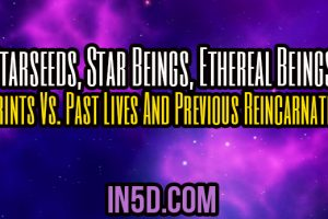 Starseeds, Star Beings, Ethereal Beings: Imprints Vs. Past Lives And Previous Reincarnations