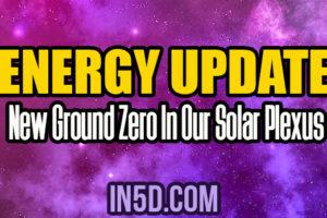 Energy Update – New Ground Zero In Our Solar Plexus