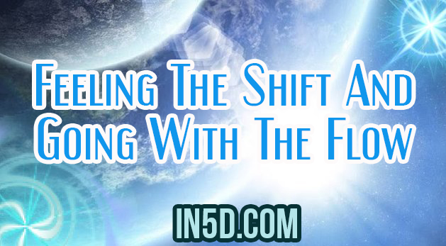 Feeling The Shift And Going With The Flow