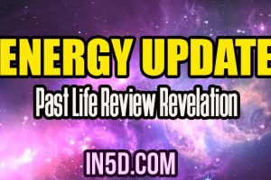 Energy Update – Past Life Review Revelation