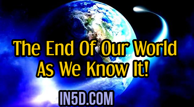 The End Of Our World As We Know It!