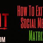 How To Exit The Social Media Matrix