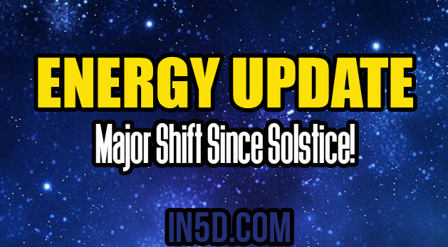Energy Shift Update - Major Shift Since Solstice!