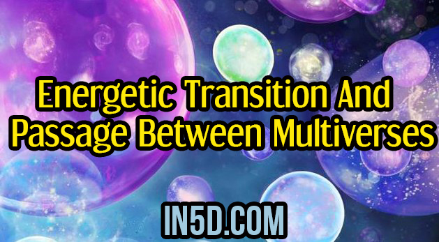 Energetic Transition And Passage Between Multiverses