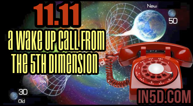 11.11 - A Wake Up Call From The 5th Dimension