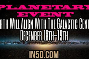Planetary Event – Earth Will Align With The Galactic Center December 18th-19th