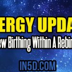 Energy Update – New Birthing Within A Rebirth