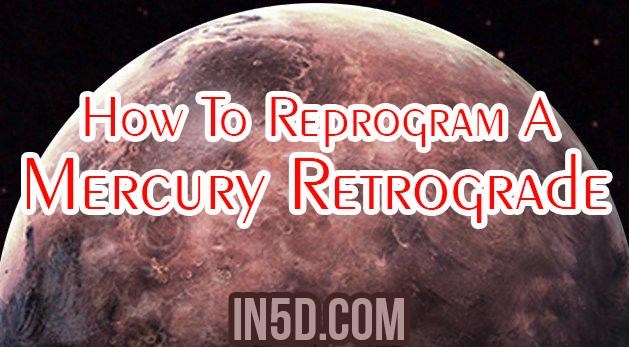 How To Reprogram A Mercury Retrograde