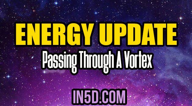 Energy Update - Passing Through A Vortex
