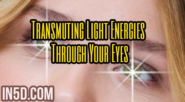 Transmuting Light Energies Through Your Eyes