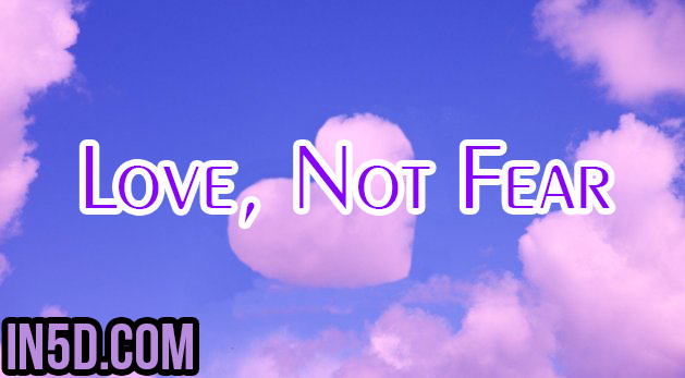 Love, Not Fear