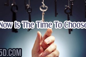 Now Is The Time To Choose