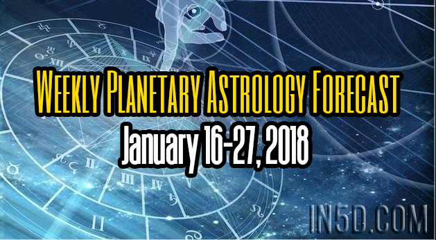 Weekly Planetary Astrology Forecast January 16-27, 2018