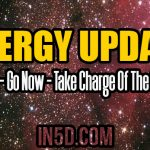 ENERGY UPDATE – Freedom – Go Now – Take Charge Of The Situation