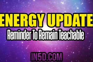 Energy Update – Reminder To Remain Teachable