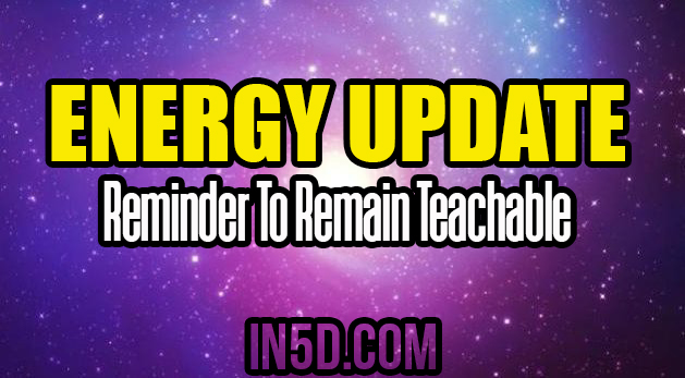 Energy Update - Reminder To Remain Teachable