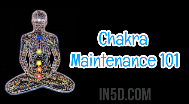 Chakra Maintenance 101 – A Simple Guide