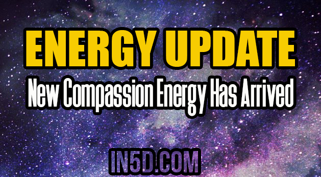 Energy Update - New Compassion Energy Has Arrived