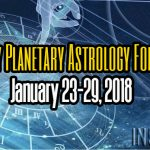 Weekly Planetary Astrology Forecast January 23-29, 2018